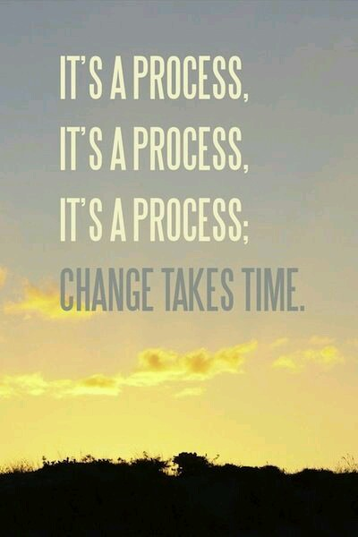 It's a process, change takes time